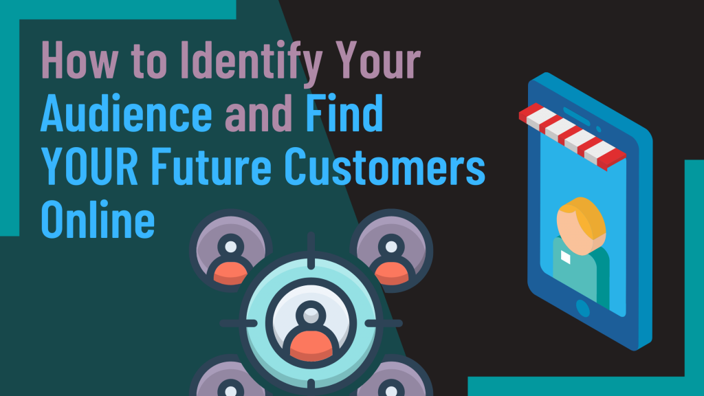 How to Get More Customers Online by Identifying Your Audience